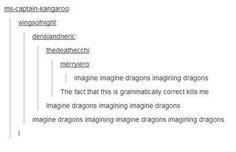 Now I think imagine should be pronounced like im-a-jene Kari Jobe, Funny Tumblr Posts, My Tumblr, Sara Bareilles, Florence Welch, Pentatonix, Funny Quotes, Funny Memes, Imagine Dragons