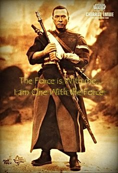"""Chirrut Imwe """"The Force is with me, I am One with the Force"""""""