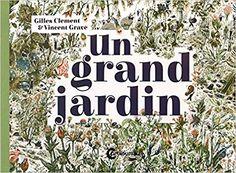 Amazon.fr - Un grand jardin - Gilles Clément, Vincent Gravé - Livres