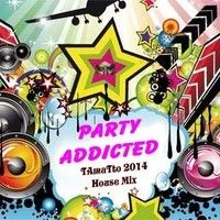 Party Addicted (TAmaTto 2014 House Mix) by TA maTto 2013 on SoundCloud