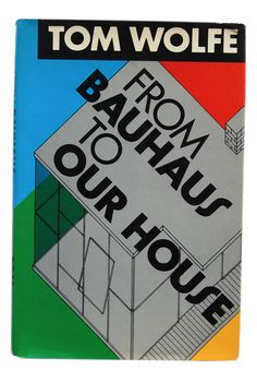 From Bauhaus to Our House | Tom Wolfe