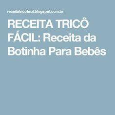 RECEITA TRICÔ FÁCIL: Receita da Botinha Para Bebês