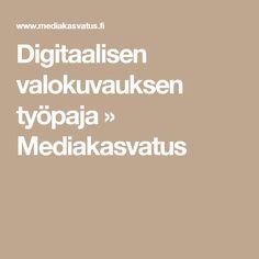 Digitaalisen valokuvauksen työpaja »             Mediakasvatus
