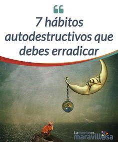 7 hábitos autodestructivos que debes erradicar   Existen hábitos #destructivos que se instalan en tu vida, sin que apenas lo #percibas, y hacen que te #estanques o simplemente no vivas plenamente.  #Emociones