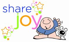 You can experience joy when you start to share joy!