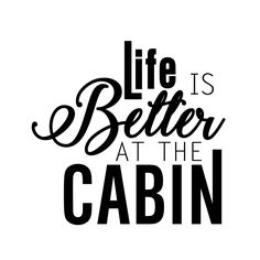 Life is Better at the Cabin Phrase Graphics SVG Dxf EPS Png Cdr Ai Pdf Vector Art Clipart instant download Digital Cut Print File Cricut by VectorartDesigns on Etsy