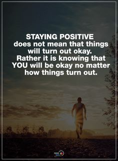 Stay positive Quotes staying positive does not mean that things will turn out okay Rather it is knowing that YOU will be okay no matter how things turn out Best Motivational Quotes, Uplifting Quotes, Meaningful Quotes, Great Quotes, Stay Positive Quotes, Positive Messages, Staying Positive, Wisdom Quotes, Words Quotes