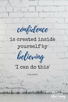"""Confidence is created inside yourself by believing 'I can do this'"" soccer quotes, sports quotes."