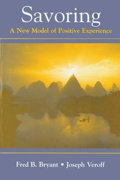 Savoring: A New Model of Positive Experience: 9780805851205: Medicine & Health Science Books @ Amazon.com