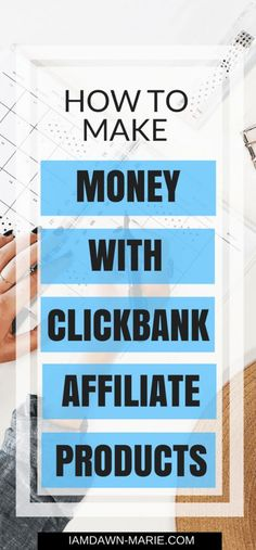 How to make money with Clickbank affiliate marketing and Clickbank products