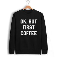 OK but first coffee Unisex Sweatshirts