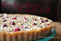 Raw Cranberry Walnut Tart | The Sweet Life (sub for clean ingredients: sweetener)
