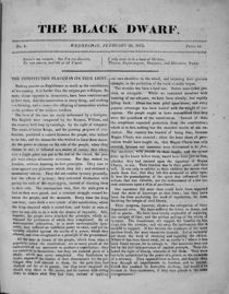 The Black Dwarf → Social- Lord Liverpool and Parliament passed the gagging acts in 1817. This meant you couldn't have a meeting with more than 50 people and they could arrest anyone whom they suspected of talking about reforming the gov't. thomas Wooler started publishing a new radical newspaper that he refused to pay the taxes on. It started out as an 8 page newspaper and then came a 32 page pamphlet.