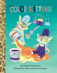 The Colour Kittens by Margaret Wise Brown. The best Little Golden Book in town. Truly.