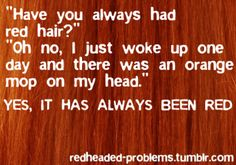 "seriously, I had someone ask me this when I was a kid. My mom told him, ""No, one day we decided to make her a redhead, so we found a kit with freckles and green eyes in it, to match!"" He shut up and wandered away after that. LOL"