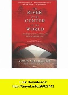 The River at the Center of the World Publisher Picador Simon Winchester ,   ,  , ASIN: B004N7BDJ8 , tutorials , pdf , ebook , torrent , downloads , rapidshare , filesonic , hotfile , megaupload , fileserve