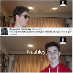 "Nash Grier... YAY MY NAME IS ASHLEY AND I AM PROUD... ADD A ""N"" IN THE FRONT OF MY NAME AND YOU GOT NASHLEY!!!"