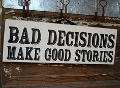 Bad Decisions Make Good Stories Sign by OriginalCowgirl on Etsy, $25.00