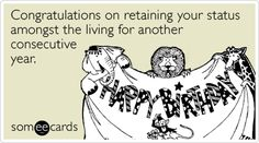 Funny Birthday Ecard Congratulations On Retaining Your Status Amongst The Living For Another Consecutive Year