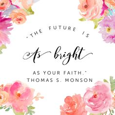 """""""The Future is as bright as your faith."""" Thomas S. Monson 