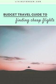The ultimate guide to finding and booking cheap flights. Featuring pro tips for Google Flights, Momondo, Kayak, Skyscanner and plenty of handy resources | Visit Living to Roam for more travel tips | livingtoroam.com #cheapflights #howtofindcheapflights #budgettravel