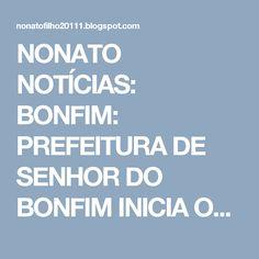 NONATO NOTÍCIAS: BONFIM: PREFEITURA DE SENHOR DO BONFIM INICIA OPER...