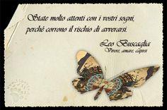 """Pensiamo bene prima di esprimere un desiderio """"State molto attenti con i vostri sogni, perché corrono il rischio di avverarsi."""" Leo Buscaglia - Vivere, amare, capirsi #sogni, #leobuscaglia, #italiano,"""