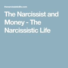 The Narcissist and Money - The Narcissistic Life