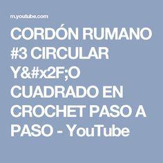 CORDÓN RUMANO #3 CIRCULAR Y/O CUADRADO EN CROCHET PASO A PASO - YouTube