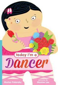 Today I'm a Dancer by Marisa Polansky, Maxine Lee