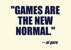 Even Al Gore believes that games are the wave of the future to help change.