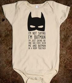 I'm Not Saying I'm Batman onesie $23.99