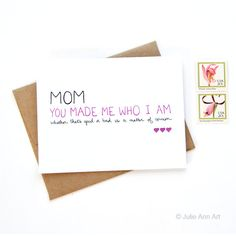 Hey, I found this really awesome Etsy listing at https://www.etsy.com/listing/94134598/mothers-day-card-you-made-me-who-i-am