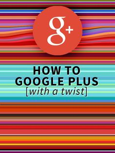 How To Google Plus …With A Twist