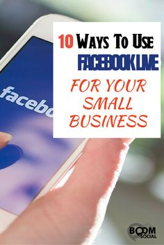 10 Ways To Use Facebook Live For Your Small Business