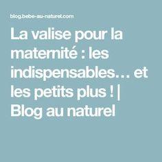 La valise pour la maternité : les indispensables… et les petits plus ! | Blog au naturel