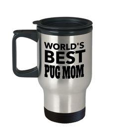 MOM - Pug Travel Mug - Pug Dog Gifts - Black Pug Gifts - Pug Mom - Worlds Best Pug Mom