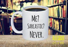 ME SARCASTIC NEVER. Funny coffee/tea mug. by AlessoShop on Etsy