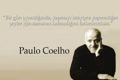 Bir gün uyandığında, yapmayı isteyipte yapmadığın şeyler için zamanın kalmadığını farkedeceksin.  - Paulo Coelho Breath In Breath Out, Powerful Words, Meaningful Quotes, Cool Words, Sentences, Life Lessons, Quotations, Best Quotes, Psychology