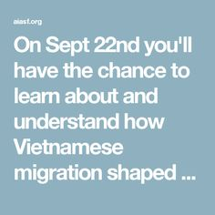 On Sept 22nd you'll have the chance to learn about and understand how Vietnamese migration shaped culture and history shaped San Francisco's Tenderloin neighborhood. This intriguing lecture, presented by Tho Do, will cover everything from the 1980's activism until present-day influences.