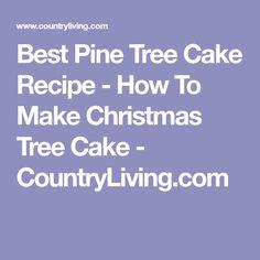 Best Pine Tree Cake Recipe - How To Make Christmas Tree Cake - CountryLiving.com