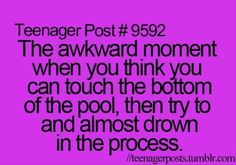 haha yep and then someone has to save me cuz I have no more strength left to swim to the railing of the pool... serioously