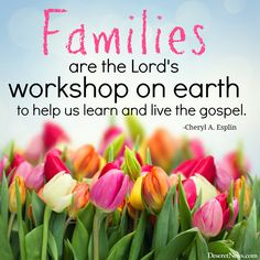 """Sister Cheryl A. Esplin: """"Families are the Lord's workshop on earth to help us learn and live the gospel."""" 