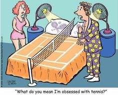 Tennis Obsession?! Not me!