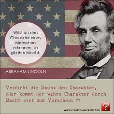 Verändert Macht den Charakter, oder zeigt sich dann erst der wahre Charakter, wenn ich jemandem Macht verleihe? was meint ihr - hatte Lincoln Recht? #Macht #Charakter #AbrahamLincoln #wahrerCharakter #echtsein #Machthaben