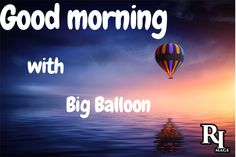 Good morning with Big Balloon Good Morning Nature Images, Big Balloons, Hd Images, Feel Good, Feelings, Pictures, Beautiful, Large Balloons, Photos