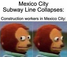 Mexico Subway Collapse Meme 100 Memes, News Memes, Funny Memes, Hilarious, Stupid Funny, Meme Show, Monkey Puppet, Funny Headlines, Haha