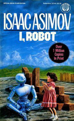 """I, Robot"" by Isaac Asimov"