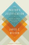 Pastor's Justification: Applying the Work of Christ in Your Life and Ministry