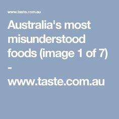 Australia's most misunderstood foods (image 1 of 7) - www.taste.com.au